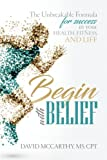 Begin With BELIEF: The Unbreakable Formula for Success in Your Health, Fitness, and Life