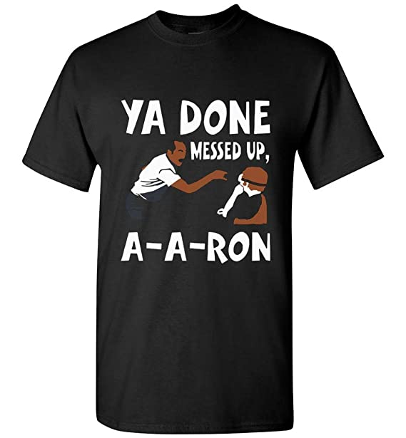 c809f7d5 Amazon.com: Ya Done Messed up A-A-Ron Gift Idea T-Shirt Adult and Youth  Size: Clothing