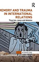 Memory and Trauma in International Relations: Theories, Cases and Debates (Interventions)