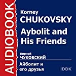 Aybolit and His Friends [Russian Edition] | Korney Chukovsky