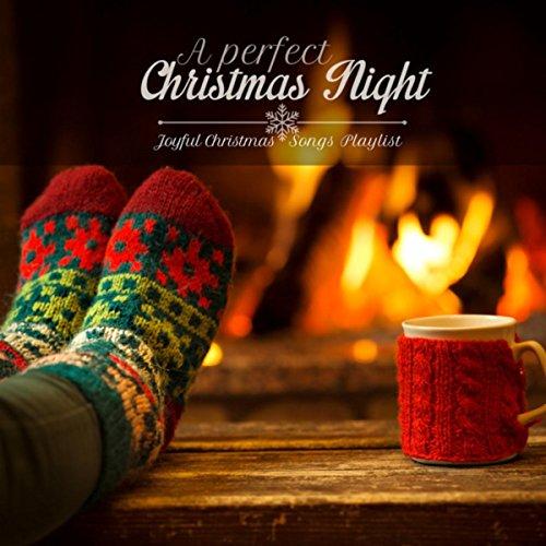 A Perfect Christmas Night: Joyful Christmas Songs - Songs Play Christmas List