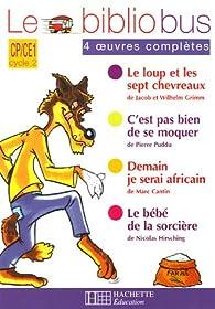 Le Bibliobus CP/CE1 Parcours de lecture de 4 oeuvres : Le loup et les sept chevreaux ; C'est pas bien de se moquer ; Demain je serai africain ; Le bébé de la sorcière par Pascal Dupont (II)