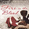 Fire in the Blood Audiobook by Irene Nemirovsky Narrated by Jim Norton