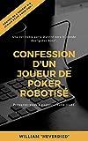 Confession d'un joueur de poker robotisé (French Edition)