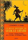 La belle histoire de Leuk-le-Lièvre : Cours élémentaire des écoles d'Afrique Noire