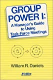 Group Power I Vol. 1 : A Manager's Guide to Using Task-Force Meetings, Daniels, William R., 0883900327