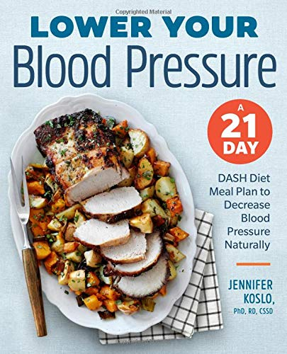 Hypertension Blood Pressure - Lower Your Blood Pressure: A 21-Day DASH Diet Meal Plan to Decrease Blood Pressure Naturally