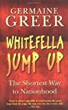 Front cover for the book Whitefella Jump Up: The Shortest Way to Nationhood by Germaine Greer