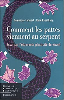 Comment les pattes viennent au serpent : Essai sur l'étonnante plasticité du vivant par Lambert