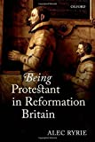 img - for Being Protestant in Reformation Britain by Alec Ryrie (2015-08-04) book / textbook / text book