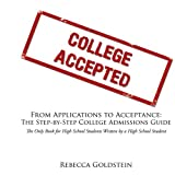 From Applications to Acceptance: The Step-by-Step College Admissions Guide: The Only Book for High School Students Written by a High School Student [11/19/2008] Rebecca Goldstein