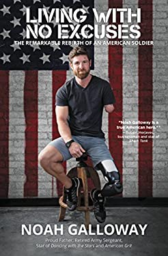 Living with No Excuses: The Remarkable Rebirth of an American Soldier
