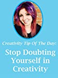 Stop Self Doubt In Creativity: Creative Thinking Tip Of The Day