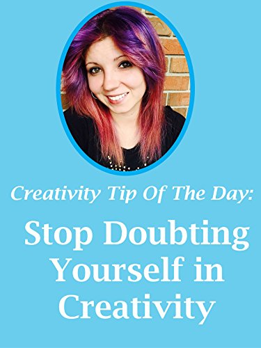 stop-self-doubt-in-creativity-creative-thinking-tip-of-the-day