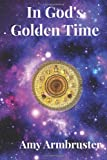 In God's Golden Time, Amy S. Armbruster, 1494405296