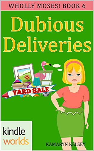 The Miss Fortune Series: DUBIOUS DELIVERIES (Kindle Worlds Novella) (WHOLLY MOSES! Book 6)