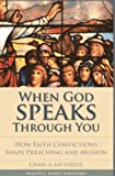 When God Speaks Through You : How Faith Convictions Shape Preaching and Mission, Satterlee, Craig Alan, 1566993539