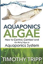 Aquaponics Algae: How to Control, Combat and Get Rid of Algae in Aquaponics System