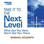 Take It to the Next Level: What Got You Here, Won't Get You There | Marshall Goldsmith