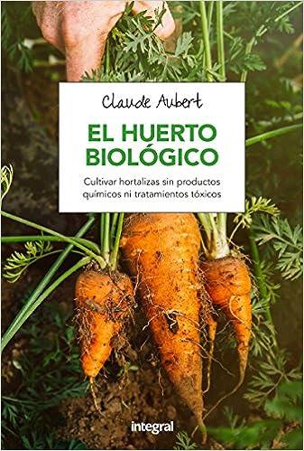 El huerto biológico (CULTIVOS): Amazon.es: Aubert, Claude: Libros