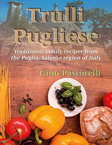 Trulli Pugliese: traditional family recipes from the Puglia, Salento region of Italy
