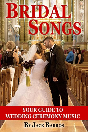 Bridal Songs: Your Guide to Wedding Ceremony Music (Wedding Songs and  Ceremony Series Book 2)