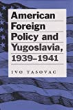 American Foreign Policy and Yugoslavia, 1939-1941, Ivo Tasovac, 0890968977
