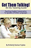 Get Them Talking! an ESL Tutoring Guide, Kimberly Davison-Fujioka, 1469963000