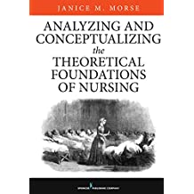 Analyzing and Conceptualizing the Theoretical Foundations of Nursing