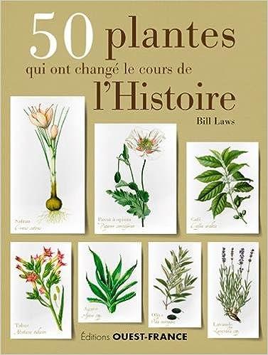 50 plantes qui ont changé le cours de lHistoire