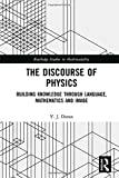The Discourse of Physics: Building Knowledge through Language, Mathematics and Image (Routledge Studies in Multimodality)