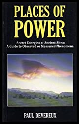 Places of Power: Secret Energies at Ancient Sites : A Guide to Observed or Measured Phenomena