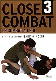 Close-combat : Tome 3, Le combat au sol par Raphaël Saint-Vincent