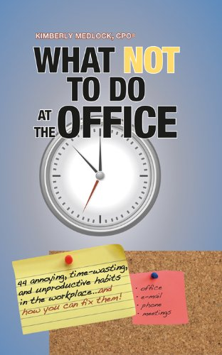 What NOT To Do At the Office...44 Annoying, Time-Wasting and Productive Habits to Avoid