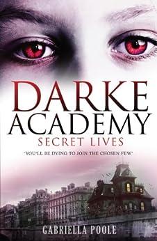 Darke Academy: Secret Lives: Book 1 de [Poole, Gabriella]