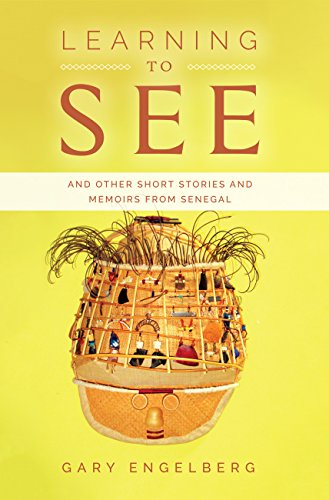 Learning to See: And Other Stories and Memoirs from Senegal