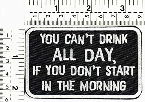 You Can't Drink All Day IF You Don't Start in The Morning Biker Hippie Ride Joke Funny Words Kids Cartoon Patch Applique for Clothes Great as Happy Birthday Gift