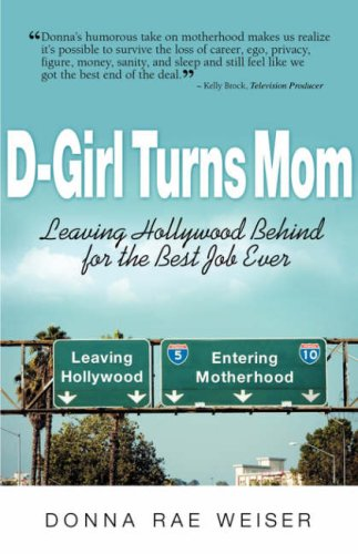 Download D-Girl Turns Mom: Leaving Hollywood Behind for the Best Job Ever ebook