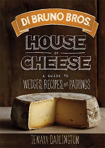 Di Bruno Bros. House of Cheese: A Guide to Wedges, Recipes, and Pairings (Cheese Pairing Guide)