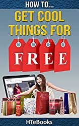 How To Get Cool Things For Free: Simple Guide For Getting Free Products and Services Online (How To eBooks Book 38) (English Edition)