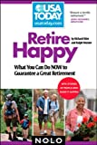 img - for Retire Happy: What You Can Do Now to Guarantee a Great Retirement (USA TODAY/Nolo Series) book / textbook / text book