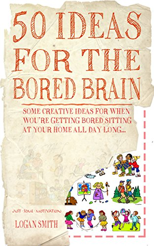 50 Ideas for the Bored Brain (Just Some - Do In Things Summer 50 To The