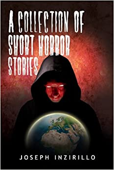A Collection of Short Horror Stories by Joseph Inzirillo (2012-08-24)