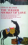 The Wilder Shores of Love, Lesley Blanch, 0671205080