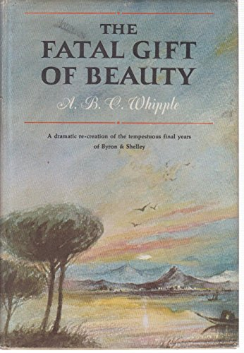 Fatal Gift - The Fatal Gift of Beauty: The Final Years of Byron And Shelly