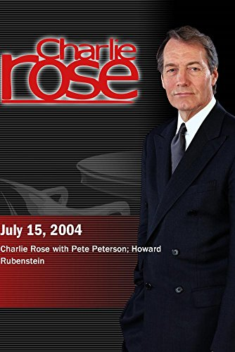 Charlie Rose with Pete Peterson; Howard Rubenstein (July 15, 2004) by ''Charlie Rose, Inc.''