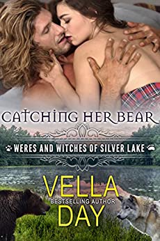 Catching Her Bear: A Hot Paranormal Fantasy Saga with Witches, Werewolves, and Werebears (Weres and Witches of Silver Lake Book 2) by [Day, Vella]