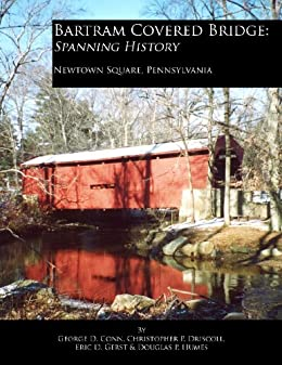 Bartram Covered Bridge: Spanning History by [Driscoll, Christopher P., Conn, George D., Humes, Doug P., Gerst, Eric D.]