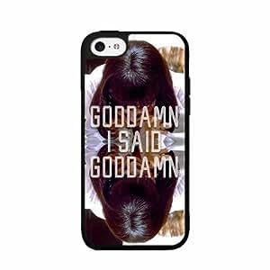 GODDAMN I Said Goddamn- TPU RUBBER SILICONE Phone Case Back Cover iPhone 5c