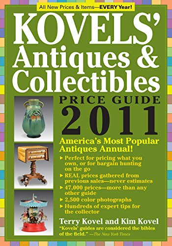 Kovels' Antiques & Collectibles Price Guide 2011: America's Most Authoritative Antiques Annual! (Kovels' Antiques and Collectibles Price ()